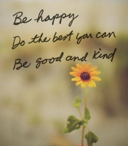294432-Be-Happy-Do-The-Best-You-Can-Be-Good-And-Kind